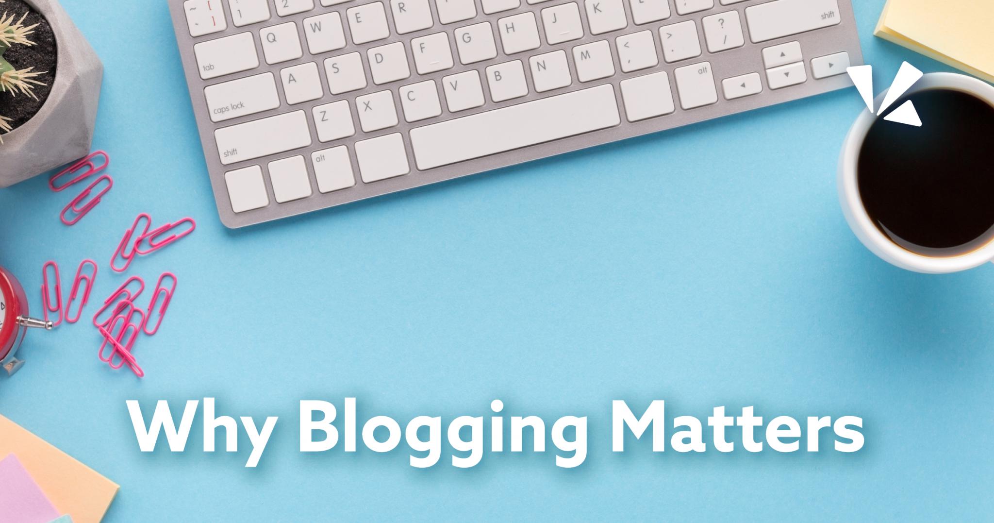 Why blogging matters blog header